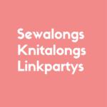 Sewalongs, Knitalongs, Linkpartys und weitere Aktionen im Netz